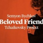 BBC Symphony Orchestra & Chorus  Beloved Friend: Tchaikovsky Project