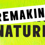 Remaking nature