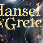 Rose Theatre Kingston – Hansel & Gretel